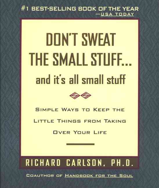 Don't Sweat the Small Stuff... and It's All Small Stuff By Carlson, Richard