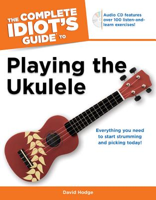 The Complete Idiot's Guide to Playing the Ukulele By Hodge, David